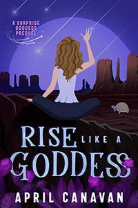 Rise Like a Goddess: A Surprise Goddess Cozy Mystery Prequel