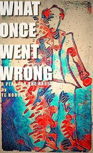 What Once Went Wrong: A Play for the Radio