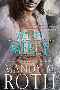 Act of Mercy: Paranormal Security and Intelligence an Immortal Ops World Novel