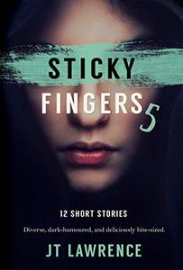 Sticky Fingers 5: Another Deliciously Twisted Short Story Collection