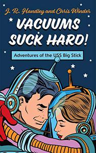 Vacuums Suck Hard!: Adventures of the USS BIG STICK