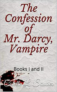 The Confession of Mr. Darcy, Vampire: Books I and II