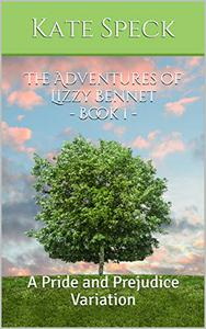 The Adventures of Lizzy Bennet - Book 1: A Pride and Prejudice Variation