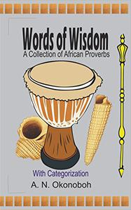 Words of Wisdom: A Collection of African Proverbs with Categorization