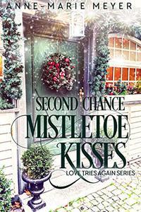 Second Chance Mistletoe Kisses: A Sweet Christmas Romance