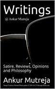 Writings @ Ankur Mutreja: Satire, Reviews, Opinions, Philosophy