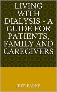 Living With Dialysis - A Guide for Patients, Family and Caregivers