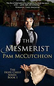 The Mesmerist: Hope Chest Time Travel Romance Series, Book 1