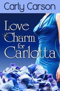 Love Charm for Carlotta (A Novella in the Love Charm Series): Love Charm Series