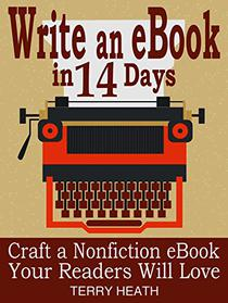 Write an eBook in 14 Days: Craft a Nonfiction eBook Readers Will Love