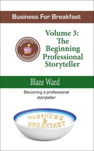Business for Breakfast, Volume 3: The Beginning Professional Storyteller