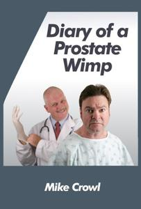 Diary of a Prostate Wimp: the aftermath of having a prostate biopsy