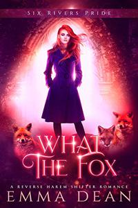 What the Fox: A Reverse Harem Shifter Romance