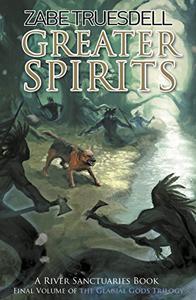 Greater Spirits: A River Sanctuaries Book