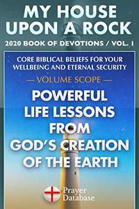 My House Upon A Rock - Vol. 1 - 2020 Book of Devotions - Powerful Life Lessons from God's Creation of the Earth