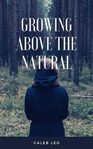 GROWING ABOVE THE NATURAL