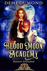 Monster Unleashed: Blood Moon Academy Book 3