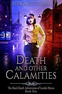 Death and Other Calamities: The Real-Death Adventures of Lorelai Byrne