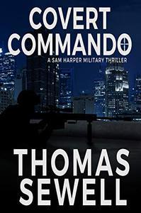 Covert Commando: A Sam Harper Military Thriller