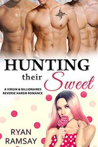 Hunting their Sweet: A Virgin and Billionaires Reverse Harem Romance