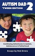 Autism Dad 2: 'Tween Edition: Continuing Adventures in Autism, Adolescence and Fatherhood