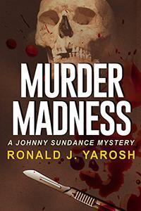MURDER MADNESS: A JOHNNY SUNDANCE MYSTERY