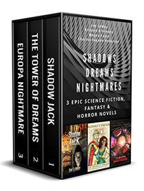 Shadows Dreams Nightmares: 3 EPIC SCIENCE FICTION, FANTASY & HORROR NOVELS