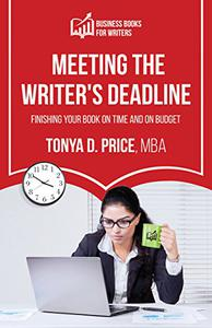 Meeting the Writer's Deadline: Finishing Your Book on Time and on Budget