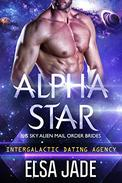 Alpha Star: Big Sky Alien Mail Order Brides #1 (Intergalactic Dating Agency): Intergalactic Dating Agency
