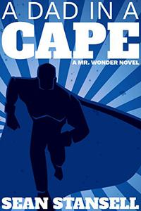 A Dad in a Cape: A Mr. Wonder Novel