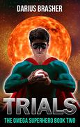 Trials: The Omega Superhero Book Two