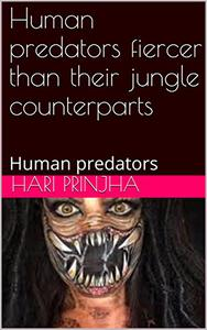 Human predators fiercer than their jungle counterparts: Human predators
