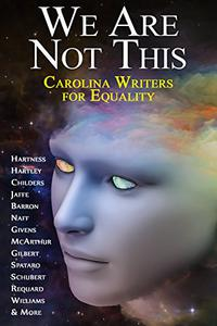 We Are Not This: Carolina Writers for Equality