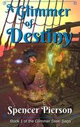 A Glimmer of Destiny: Book 1 of the Glimmer Steel Saga
