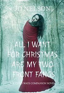 All I Want For Christmas Are My Two Front Fangs: A Wicked Ways Companion Novel