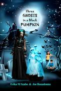 Three Ghosts in a Black Pumpkin: Creepy Hollow Adventures 1