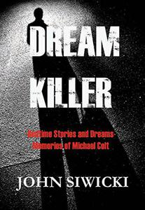 DREAM KILLER: Bedtime Stories and Dreams-Memories of Michael Colt Book 1