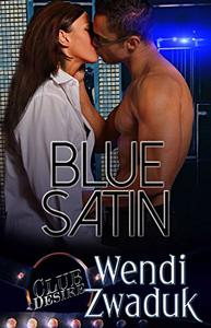 Blue Satin (BDSM Romance) (Club Desire, Book Seven) by Wendi Zwaduk