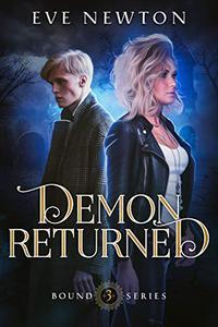 Demon Returned: Bound Series, Book Three: A Reverse Harem Paranormal Romance