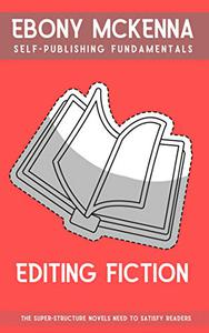 Editing Fiction: The super-structure you novel needs.