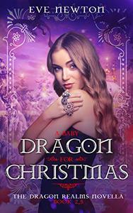 A Baby Dragon for Christmas: A Dragon Realms RN Novella