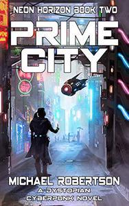 Prime City: A Dystopian Cyberpunk Novel