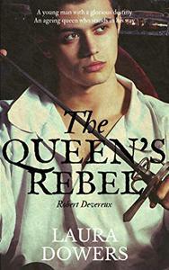 The Queen's Rebel: Robert Devereux, Earl of Essex