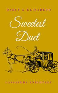 Darcy and Elizabeth: Sweetest Duet: Two Pride and Prejudice Variations