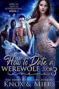How to Date a Werewolf...or 3