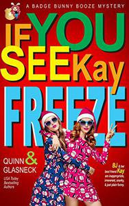 If You See Kay Freeze: A Badge Bunny Booze Humorous Mystery