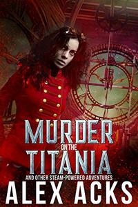 Murder on the Titania and Other Steam-Powered Adventures