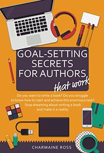 Goal Setting Secrets for Authors: Writing goals, habits and mindfulness – how to keep your writing dream alive