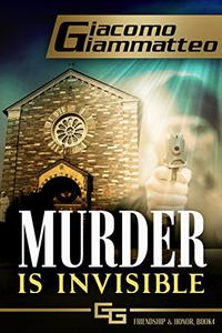 Murder Is Invisible: Friendship & Honor, Book 4