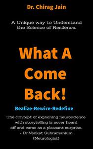 What A Comeback!: A Unique Way to Understand the Science Of Resilience.-------Realize-Rewire-Redefine